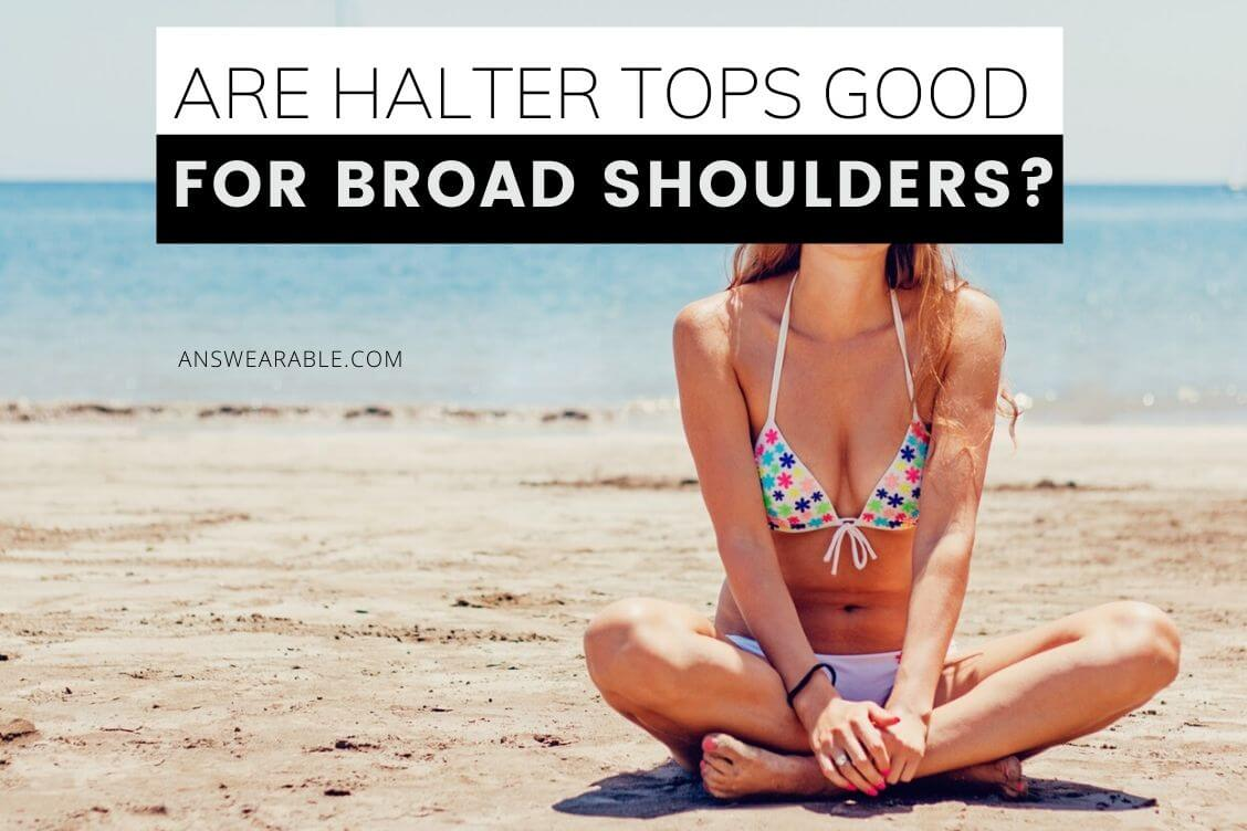 Do Halter Tops Look Good on Broad Shoulders?